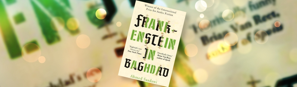 Man Booker Review #2: 'Frankenstein in Baghdad' by Ahmed Saadawi - Anyone Have a Spare Nose?