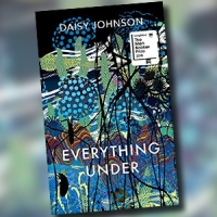 Man Booker Review 2018 #2: 'Everything Under' by Daisy Johnson – Do you kiss your mother with that mouth?