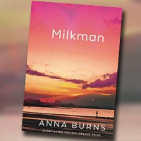 Man Booker 2018 Review #3: 'Milkman' by Anna Burns - Irish Whispers